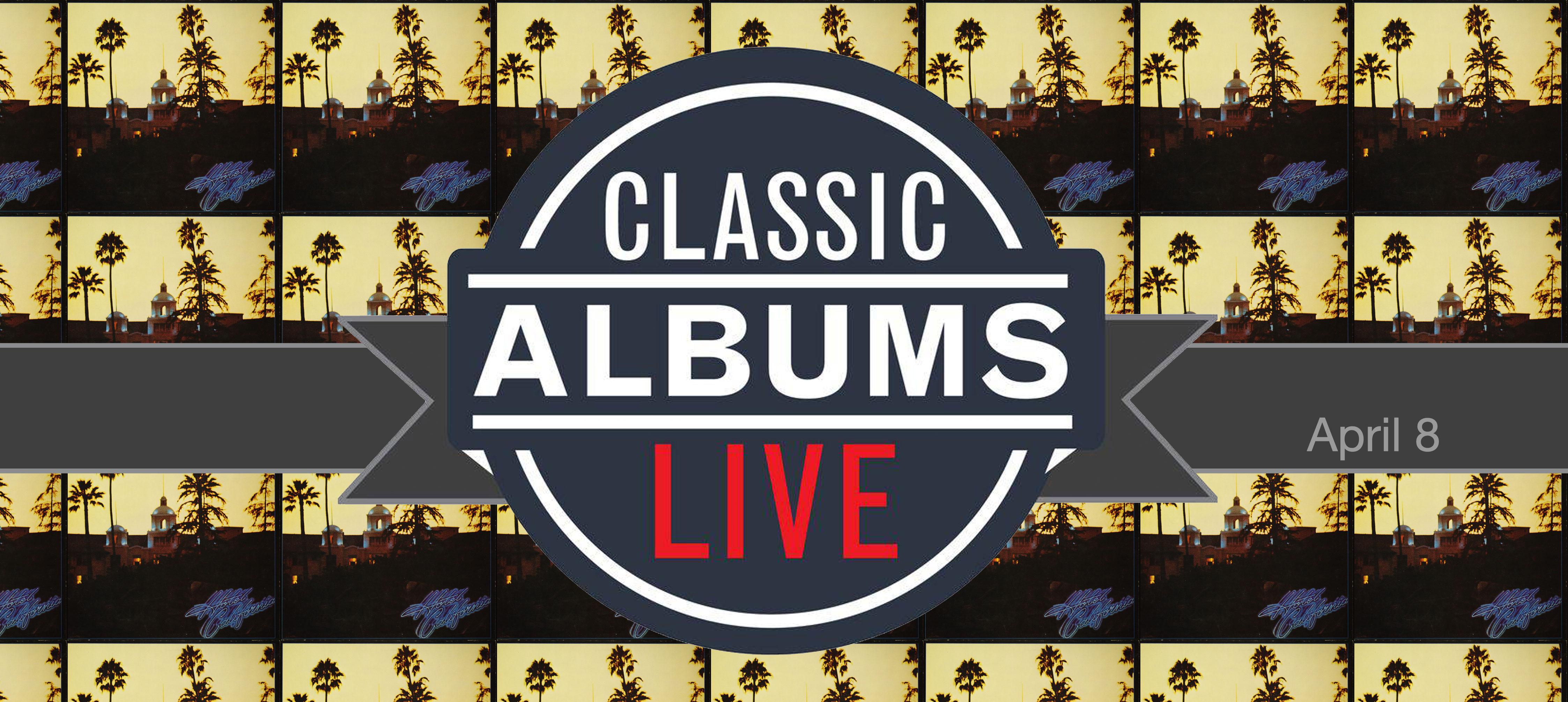 Classic Albums Live Presents: The Eagles - Hotel California - Uptown Saint  John